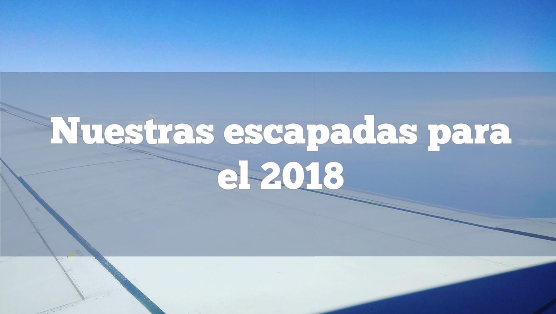 nuestras escapadas para el 2018